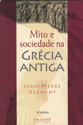 Mito e sociedade na Grécia Antiga Jean-Pierre Vernant