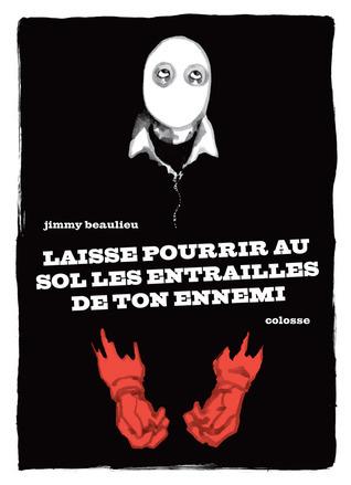 Laisse Pourrir Au Sol Les Entrailles De Ton Ennemi  by  Jimmy Beaulieu
