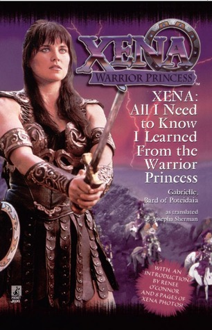 Xena: All I Need to Know I Learned from the Warrior Princess Josepha Sherman