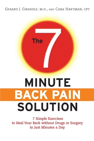 The 7-Minute Back Pain Solution: 7 Simple Exercises to Heal Your Back Without Drugs or Surgery in Just Minutes a Day Gerard J. Girasole