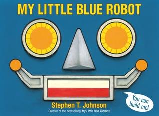 My Little Blue Robot  by  Stephen T. Johnson