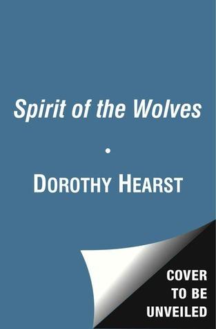 Spirit of the Wolves (Wolf Chronicles, #3) Dorothy Hearst