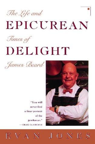 Epicurean Delight: Life and Times of James Beard Evan Jones