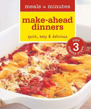 Meals in Minutes: Make-Ahead Dinners: Quick, Easy & Delicious Rick Rodgers