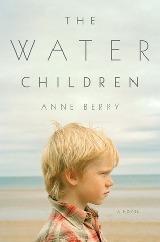 The Water Children: A Novel Anne Berry