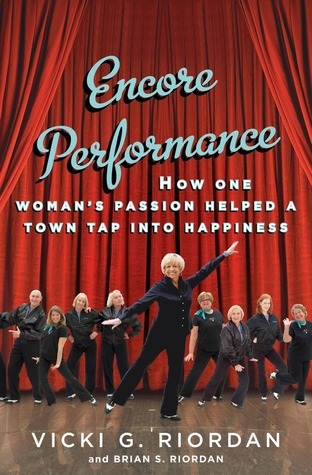 Encore Performance: How One Womans Passion Helped a Town Tap Into Happiness Vicki G. Riordan