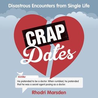 Crap Dates: Disastrous Encounters from Single Life  by  Rhodri Marsden