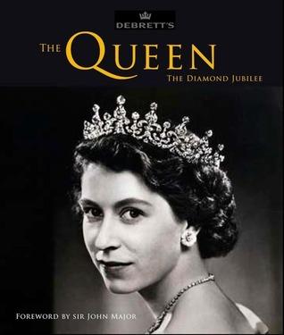 Debretts: The Queen - The Diamond Jubilee  by  Debretts