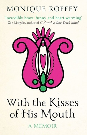 With the Kisses of His Mouth: A Memoir. Monique Roffey  by  Monique Roffey