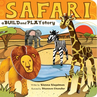 Safari: A Build and Play Story  by  Rianna Riegelman