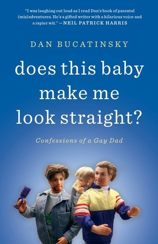 Does This Baby Make Me Look Straight?: Confessions of a Gay Dad Dan Bucatinsky