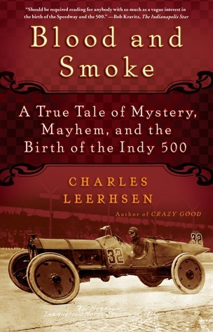 Blood and Smoke: A True Tale of Mystery, Mayhem and the Birth of the Indy 500  by  Charles Leerhsen