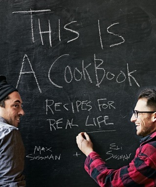 This is a Cookbook: Recipes For Real Life Max Sussman
