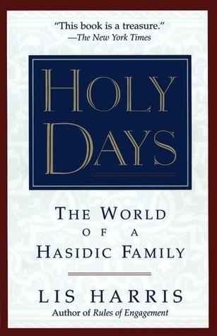 Holy Days: The World Of The Hasidic Family Lis Harris