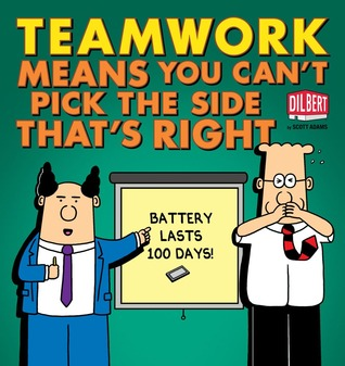 Teamwork Means You Cant Pick the Side Thats Right  by  Scott Adams
