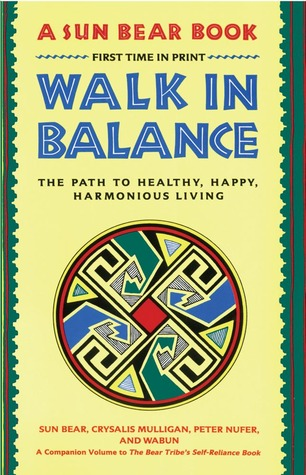 Walk in Balance: The Path to Healthy, Happy, Harmonious Living  by  Sun Bear