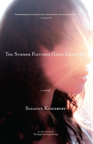 The Summer Fletcher Greel Loved Me: A Novel  by  Suzanne Kingsbury