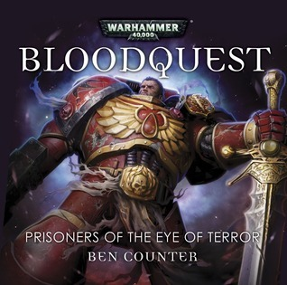Blood Quest: Prisoners of the Eye of Terror  by  Ben Counter