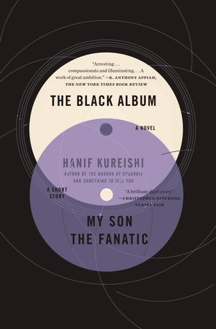 The Black Album with My Son the Fanatic: A Novel and a Short Story  by  Hanif Kureishi