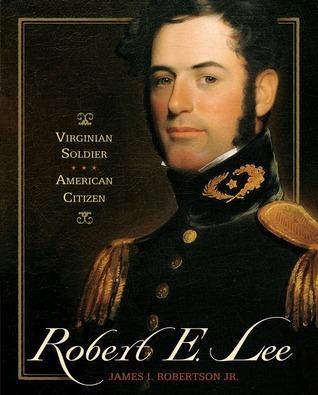 Robert E. Lee: Virginian Soldier, American Citizen James I. Robertson Jr.