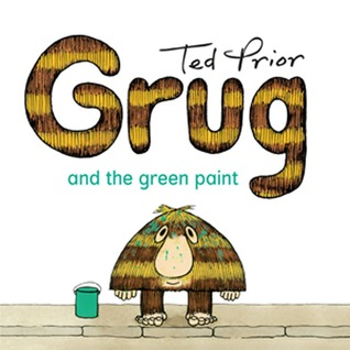 Grug and the Green Paint Ted Prior