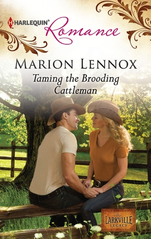 Taming the Brooding Cattleman (The Larkville Legacy #3) Marion Lennox