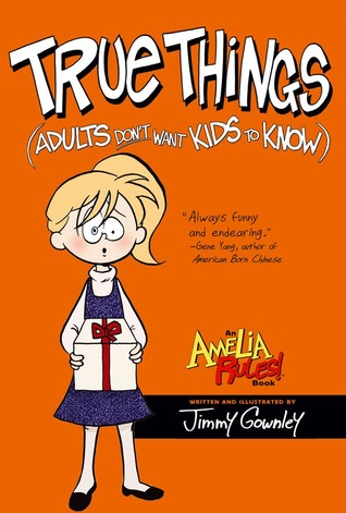 True Things (Adults Dont Want Kids to Know) (Amelia Rules! #6) Jimmy Gownley