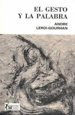 El gesto y la palabra André Leroi-Gourhan