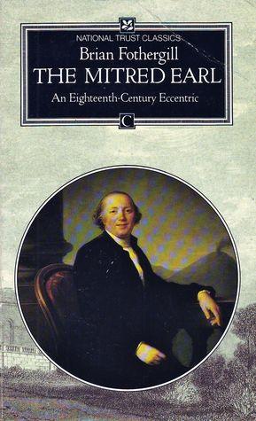 The Mitred Earl: An Eighteenth-century Eccentric - Frederick Hervey Brian Fothergill