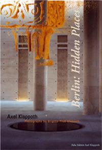 Berlin: Hidden Places Axel Klappoth
