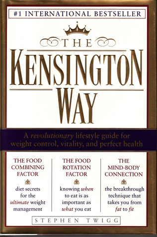 Kensington Way: A Revolutionary Lifestyle Guide for Weight Control, Vitality, and Perfect Health Stephen  Twigg