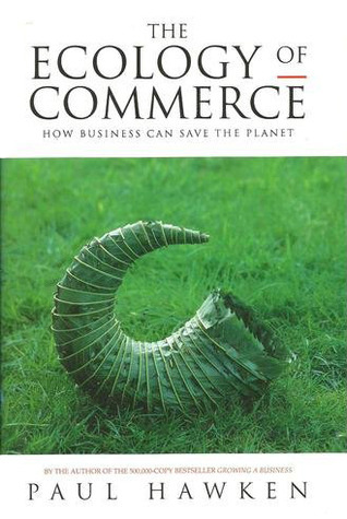 The Ecology Of Commerce: How Business Can Save The Planet Paul Hawken