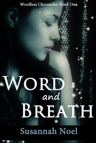 Word and Breath (Wordless Chronicles, #1)  by  Susannah Noel