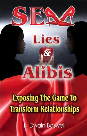 Sex Lies & Alibis: Exposing the Game to Transform Relationships  by  L. Dwain Boswell