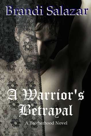 A Warriors Betrayal (Brotherhood, #2) Brandi Salazar