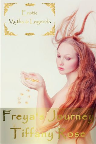 Freyas Journey (Erotic Myths and Legends #1)  by  Tiffany Rose