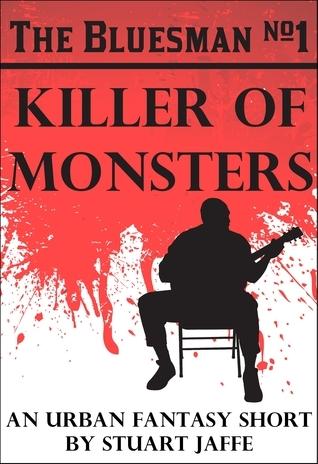 Killer of Monsters (The Bluesman, #1)  by  Stuart Jaffe