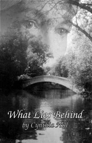 What Lies Behind  by  Cynthia  Hill