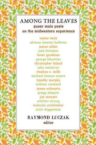 Among the Leaves: Queer Male Poets on the Midwestern Experience  by  Raymond Luczak