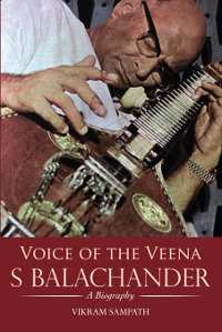Voice Of The Veena S Balachander: A Biography  by  Vikram Sampath