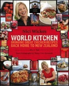 World Kitchen: Bringing Great Chicken Recipes Back Home to New  by  Nici Wickes