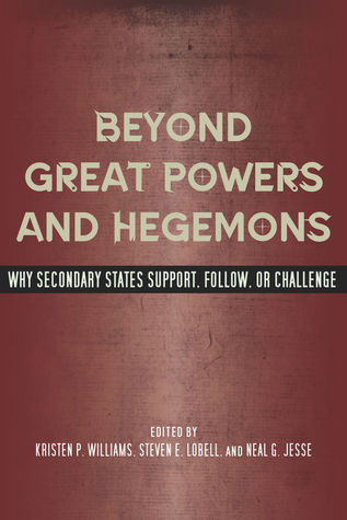 Beyond Great Powers and Hegemons: Why Secondary States Support, Follow, or Challenge Kristen Williams