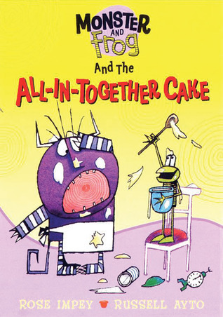 Monster and Frog and the All-In-Together Cake  by  Rose Impey