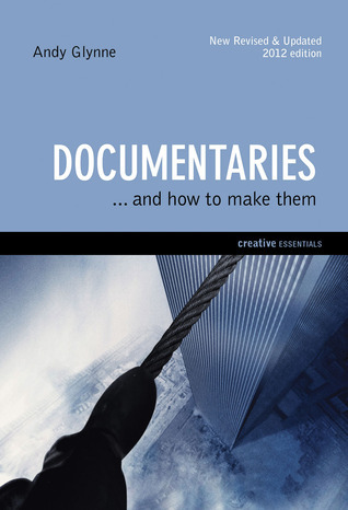 Documentaries: . . . and How to Make Them  by  Andy Glynne