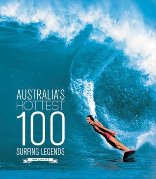 Australias Hottest 100 Surfing Legends  by  Phil Jarratt