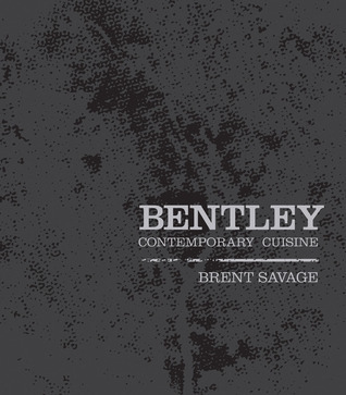 Bentley: The New Gastronomy  by  Brent Savage