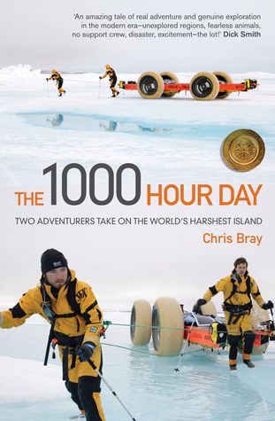 The 1000 Hour Day: Two Adventurers Take On The Worlds Harshest Island  by  Chris Bray