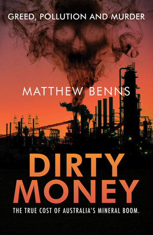 Dirty Money: The True Cost of Australias Mineral Boom  by  Matthew Benns