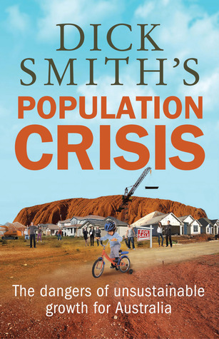 Dick Smiths Population Crisis: The Dangers of Unsustainable Growth for Australia Dick Smith