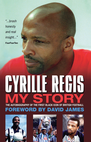 Cyrille Regis: My Story: The Autobiography of the First Black Icon of British Football Cyrille Regis